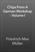 Friedrich Max Müller - Chips From A German Workshop - Volume I artwork
