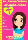 Le Journal Intime De Julia Jones  Livre 1 - La Pire De Mes Journes