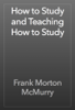 Frank Morton McMurry - How to Study and Teaching How to Study artwork