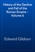 Edward Gibbon - History of the Decline and Fall of the Roman Empire — Volume 6 artwork