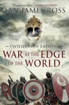 War At The Edge Of The World Twilight Of Empire Book One Twilight Of Empire