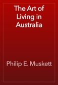 Philip E. Muskett - The Art of Living in Australia artwork