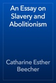 Catharine Esther Beecher - An Essay on Slavery and Abolitionism artwork