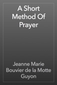 Jeanne Marie Bouvier de la Motte Guyon - A Short Method Of Prayer artwork