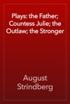 Plays The Father Countess Julie The Outlaw The Stronger