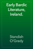Early Bardic Literature, Ireland.