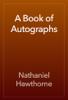 Nathaniel Hawthorne - A Book of Autographs artwork