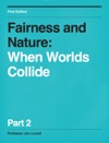 Fairness And Nature When Worlds Collide - Part 2