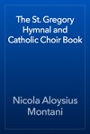 The St Gregory Hymnal And Catholic Choir Book