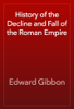 Edward Gibbon - History of the Decline and Fall of the Roman Empire artwork