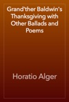 Grandther Baldwins Thanksgiving With Other Ballads And Poems