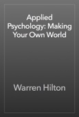 Applied Psychology: Making Your Own World