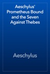 Aeschylus Prometheus Bound And The Seven Against Thebes