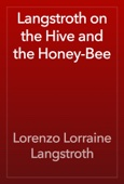 Lorenzo Lorraine Langstroth - Langstroth on the Hive and the Honey-Bee artwork