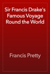 Sir Francis Drakes Famous Voyage Round The World