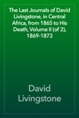 David Livingstone - The Last Journals of David Livingstone, in Central Africa, from 1865 to His Death, Volume II (of 2), 1869-1873 artwork