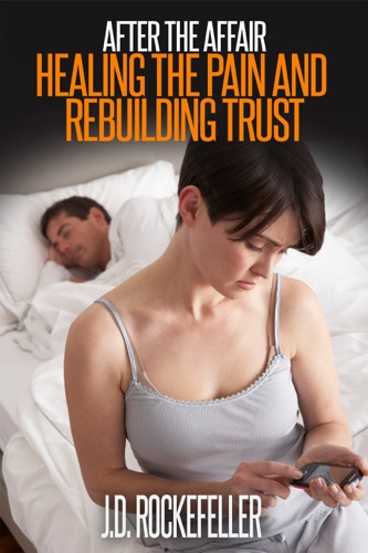 After the Affair Healing the Pain and Rebuilding Trust