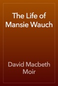 David Macbeth Moir - The Life of Mansie Wauch artwork