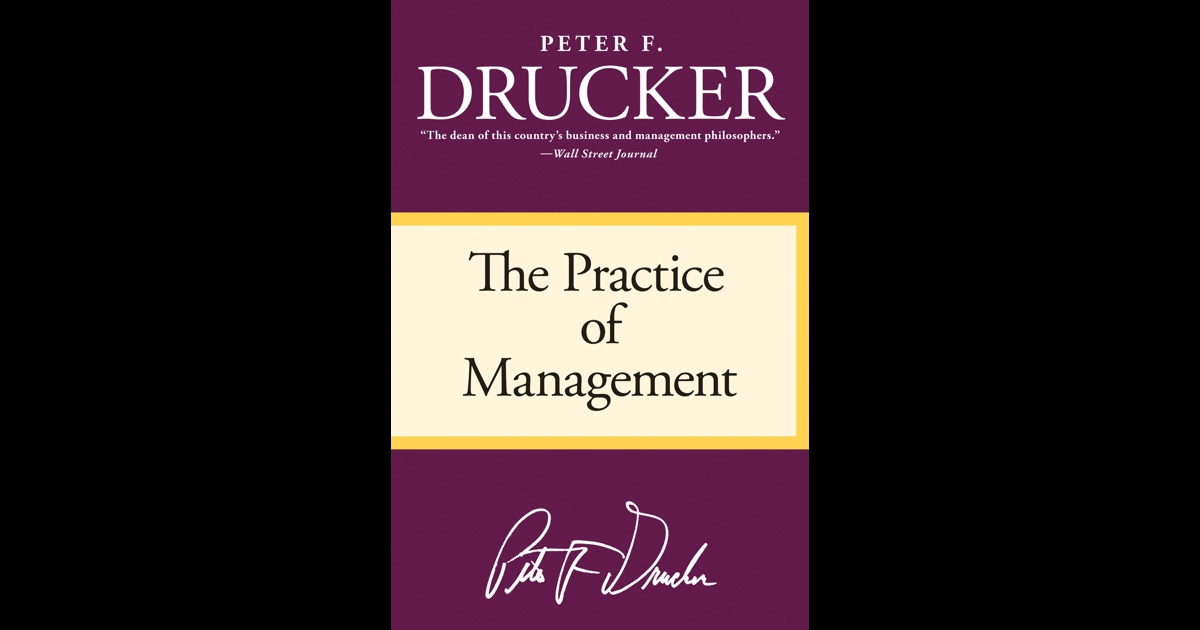 drucker practice of management chapter 1 How to manage a business, other managers, and workers and work.