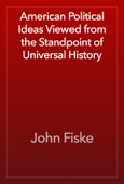 John Fiske - American Political Ideas Viewed from the Standpoint of Universal History artwork