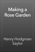 Henry Hodgman Saylor - Making a Rose Garden artwork
