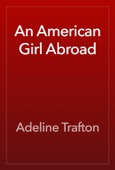 Adeline Trafton - An American Girl Abroad artwork