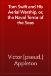 Tom Swift And His Aerial Warship Or The Naval Terror Of The Seas