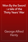 Won By The Sword  A Tale Of The Thirty Years War