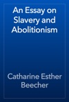 An Essay On Slavery And Abolitionism