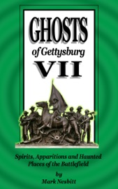 GHOSTS OF GETTYSBURG VII: SPIRITS, APPARITIONS AND HAUNTED PLACES ON THE BATTLEFIELD