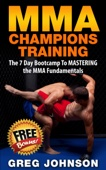 MMA: MMA Champions Training - The 7 Day Bootcamp To Mastering the MMA Fundamentals