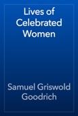 Samuel Griswold Goodrich - Lives of Celebrated Women artwork