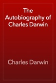 Charles Darwin - The Autobiography of Charles Darwin artwork