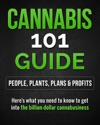 Cannabis 101 Guide People Plants Plans  Profits  Heres What You Need To Know To Get Into The Billion-Dollar Cannabusiness