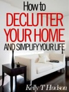 How To Declutter Your Home And Simplify Your Life