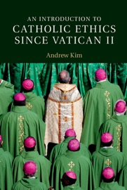AN INTRODUCTION TO CATHOLIC ETHICS SINCE VATICAN II