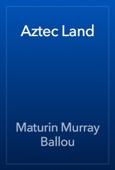 Maturin Murray Ballou - Aztec Land artwork