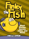 Finley The Fish Short Stories Games Jokes And More