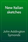 John Addington Symonds - New Italian sketches artwork