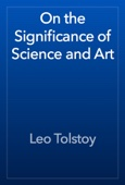 Leo Tolstoy - On the Significance of Science and Art artwork