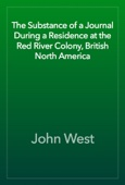 John West - The Substance of a Journal During a Residence at the Red River Colony, British North America artwork