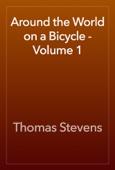 Thomas Stevens - Around the World on a Bicycle - Volume 1 artwork