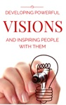 Developing Powerful Visions And Inspiring People With Them