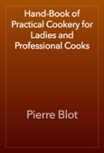 Pierre Blot - Hand-Book of Practical Cookery for Ladies and Professional Cooks artwork