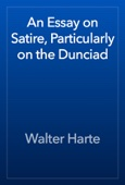 Walter Harte - An Essay on Satire, Particularly on the Dunciad artwork