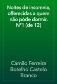 Camilo Ferreira Botelho Castelo Branco - Noites de insomnia, offerecidas a quem não póde dormir. Nº1 (de 12) artwork