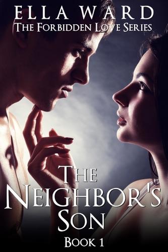 The Neighbors Son The Forbidden Love Series Book 1