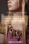 Henry VIII  The Kings Privileges A Spicy Historical  Romantic Short Story