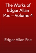 Edgar Allan Poe - The Works of Edgar Allan Poe — Volume 4  artwork