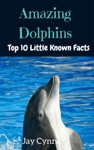 Amazing Dolphins - Top 10 Little Known Facts About Dolphins